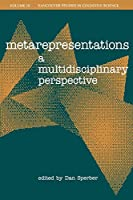 Metarepresentations (Volume 10): A Multidisciplinary Perspective (Vancouver Studies in Cognitive Science)