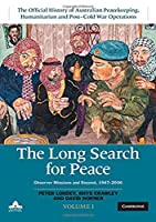 The Long Search for Peace: Volume 1, The Official History of Australian Peacekeeping, Humanitarian and Post-Cold War Operations: Observer Missions and Beyond, 1947–2006
