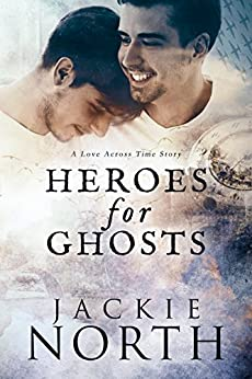 Heroes for Ghosts: A Love Across Time Story by [North, Jackie]