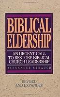 Biblical Eldership: An Urgent Call to Restore Biblical Church Leadership by Alexander Strauch(2003-11-05)