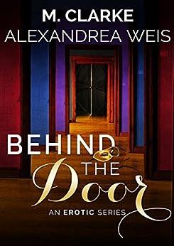 Behind the Door: The Complete Series by [Weis, Alexandrea, Clarke, M]
