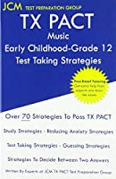 TX PACT Music Early Childhood-Grade 12 - Test Taking Strategies: TX PACT 777 Exam - Free Online Tutoring - New 2020 Edition - The latest strategies to pass your exam.