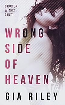 Wrong Side of Heaven (Broken Wings Duet Book 1) by [Riley, Gia]