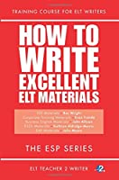 How to Write Excellent Elt Materials: The Esp Series
