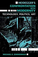 Heidegger?? Confrontation with Modernity: Technology, Politics, and Art (Indiana Series in the Philosophy of Technology) by Michael E. Zimmerman(1990-05-22)