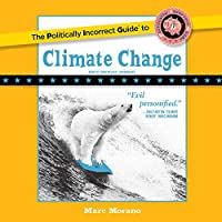 The Politically Incorrect Guide to Climate Change (Politically Incorrect Guides)
