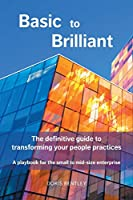 Basic to Brilliant: The definitive guide to transforming your people practices; A playbook for small to mid-size enterprise