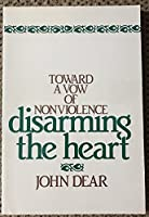 Disarming the Heart: Toward a Vow of Nonviolence