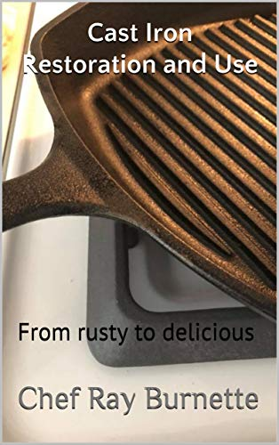 Cast Iron Restoration and Use: From rusty to delicious (English Edition)