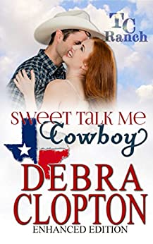 SWEET TALK ME, COWBOY: Small Town Christian Romance : Enhanced Edition (Turner Creek Ranch Book 4) by [Clopton, Debra]