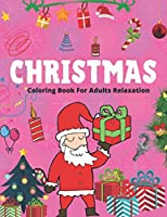 CHRISTMAS COLORING BOOK FOR ADULTS RELAXATION: 52 + Christmas Coloring Pages An Adult Coloring Book with Cheerful Santas, Silly Reindeer, Adorable Elves, Loving Animals, Happy Kids, and More!