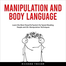Manipulation and Body Language: Learn the Most Powerful System for Speed-Reading People and 20+ Manipulation Techniques
