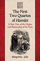 The First Two Quartos of Hamlet: A New View of the Origins and Relationship of the Texts