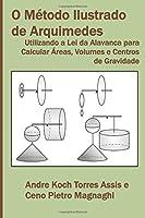 O Método Ilustrado de Arquimedes: Utilizando a Lei da Alavanca para Calcular Áreas, Volumes e Centros de Gravidade