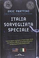Italia, sorvegliata speciale. I servizi segreti americani e l'Italia (1943-2013): una relazione difficile raccontata attraverso centocinquanta documenti inediti