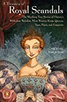A Treasury of Royal Scandals: The Shocking True Stories History's Wickedest, Weirdest, Most Wanton Kings, Queens, Tsars, Popes, and Emperors by Michael Farquhar(2001-05-01)