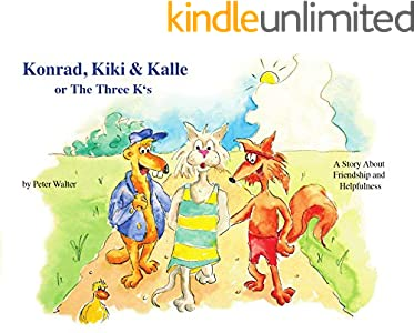 Konrad, Kiki & Kalle: or The Three K's (A Story About Friendship and Helpfulness Book 1) (English Edition)