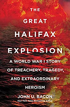 The Great Halifax Explosion: A World War I Story of Treachery, Tragedy, and Extraordinary Heroism by [Bacon, John U.]