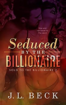 Seduced by The Billionaire (Sold to The Billionaire #2) by [Beck, J.L.]