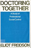Doctoring Together: A Study of Professional Social Control