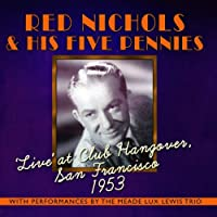 Live At Club Hangover: San Francisco 1953 by Red Nichols & His Five Pennies (2013-05-03)