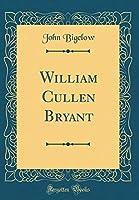 William Cullen Bryant (Classic Reprint) [並行輸入品]