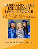 Tried and True ESL Lessons Level 1 Book B: Time Saving Lesson Plans for Instructors [並行輸入品]