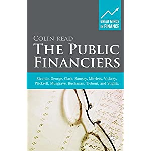 The Public Financiers: Ricardo, George, Clark, Ramsey, Mirrlees, Vickrey, Wicksell, Musgrave, Buchanan, Tiebout, and Stiglitz (Great Minds in Finance)