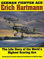 German Fighter Ace: Erich Hartmann : The Life Story of the World's Highest Scoring Ace (Schiffer Military History)