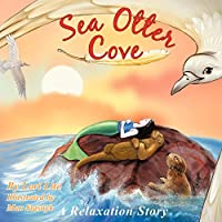 Sea Otter Cove: A Stress Management Story for Children Introducing Diaphragmatic Breathing to Calm Down, Reduce Anxiety, Control Anger, and Promote Pe