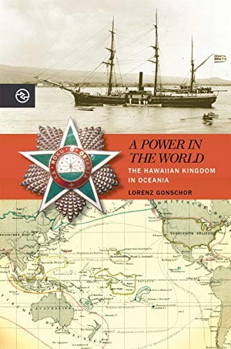 A Power in the World: The Hawaiian Kingdom in Oceania (Perspectives on the Global Past) (English Edition)