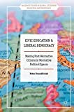Civic Education and Liberal Democracy: Making Post-Normative Citizens in Normative Political Spaces (Palgrave Studies in Global Citizenship Education and Democracy)