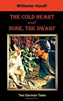 The Cold Heart / Nose, The Dwarf: Two German Tales (German Classics)