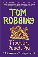 Tibetan Peach Pie: A True Account of an Imaginative Life by Tom Robbins(2015-04-14)