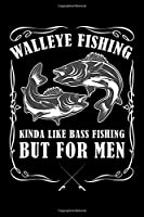"""Walleye Fishing Kinda Like Bass Fishing But For Men: Fishing Trip Log Book, Fishing Journal for Kids; Includes 107 Journaling Pages 6""""x9"""" for Recording Fishing Notes, Experiences and Memories (Kids Journal Diary for Fishing)"""