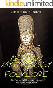 African Mythology and Folklore: The Origins and History of Legends and Myths across Africa (English Edition)