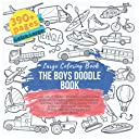 The Boys Doodle Book. Large Coloring Book: Joy, Magic, Island, Desk Tools, Office Work, Bedroom, Desserts, Sweets Food, Transport, Birthday, Fast Food, Eggs, People, Soccer, Ecology, Education, and more. Extra Large 390 pages. Big size. Made in USA