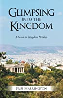 Glimpsing into the Kingdom: A Series on Kingdom Parables