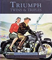 Triumph Twins and Triples: The 350, 500, 650, 750 Twins and Trident