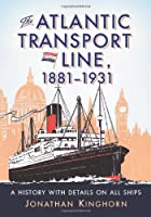 The Atlantic Transport Line, 1881-1931: A History with Details on All Ships
