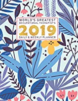 World's Greatest Occupational Therapist's 2019 Daily & Weekly Planner: Weekly Organizer & Scheduling Agenda With Inspirational Quotes