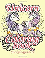 Unicorn Coloring Book for Kids Ages 8-12: Creative Coloring Pages with Funny Cute Unicorns for Kids Toddler Boys Girls Relax after School