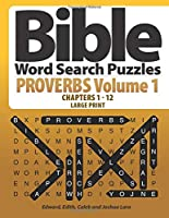 Bible Word Search Puzzles - Proverbs Volume 1 - Chapters 1 - 12 - Large Print