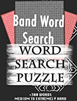 Band Word Search WORD SEARCH PUZZLE +300 WORDS Medium To Extremely Hard: AND MANY MORE OTHER TOPICS, With Solutions, 8x11' 80 Pages, All Ages : Kids 7-10, Solvable Word Search Puzzles, Seniors And Adults.