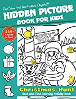 Hidden Picture Book for Kids, Christmas Hunt Seek And Find Coloring Activity Book: Fun with learn, A Creative Christmas activity books for children, Hide And Seek Picture Puzzles With Santa, Reindeers, Snowmen... for Preschoolers - Can You Spy Them All?
