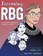 Becoming RBG: Ruth Bader Ginsburg's Journey to Jus