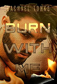 Burn with me by [Tonks, Rachael]
