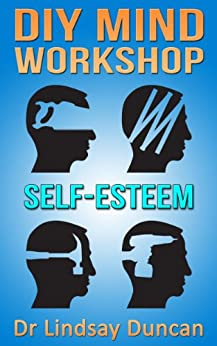 DIY Mind Workshop - Self-Esteem by [Duncan, Lindsay]