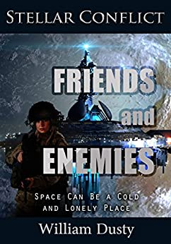 Friends and Enemies (Stellar Conflict Series Book 1) by [Dusty, William]