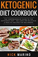 Ketogenic Diet Cookbook: The Comprehensive Guide to the Ketogenic Diet: Includes 299 Delicious & Healthy Recipes for Beginners